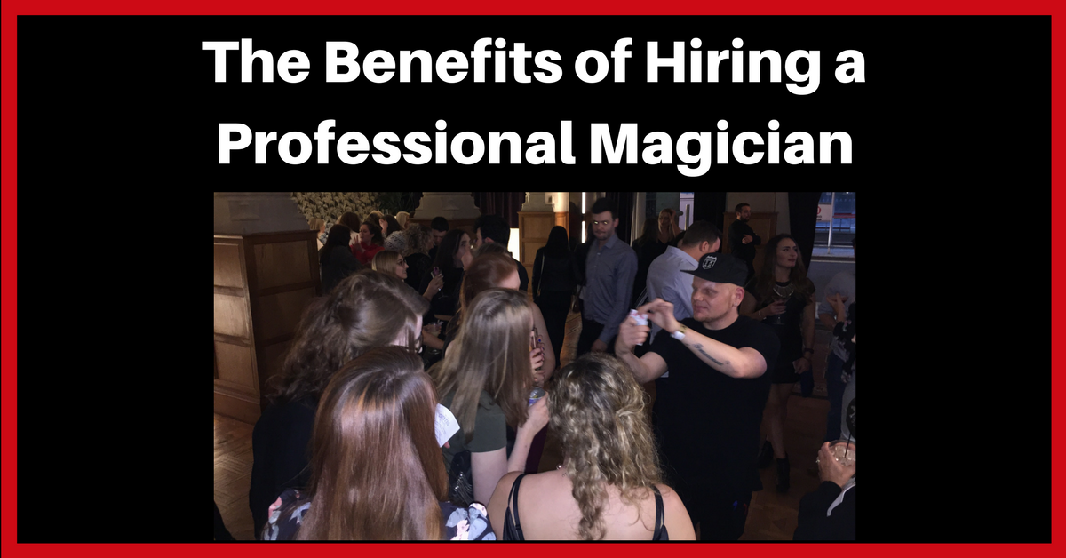 The Benefits of Hiring a Professional Magician